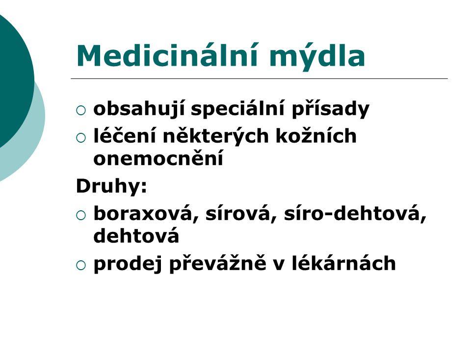 Medicinální mýdla  obsahují speciální přísady  léčení některých kožních onemocnění Druhy:  boraxová, sírová, síro-dehtová, dehtová  prodej převážně v lékárnách