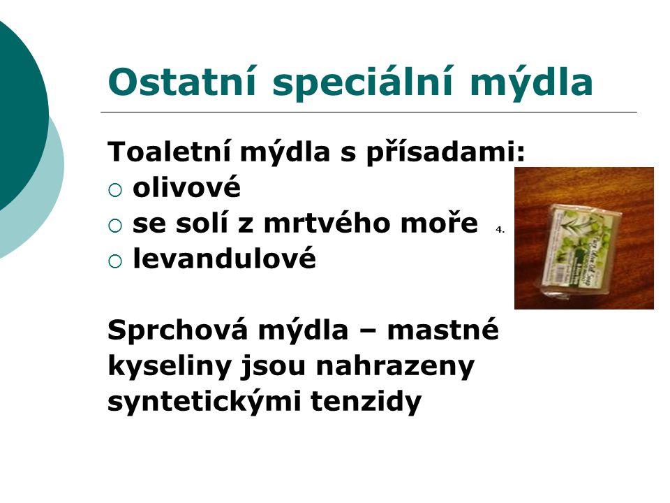 Ostatní speciální mýdla Toaletní mýdla s přísadami:  olivové  se solí z mrtvého moře 4.  levandulové Sprchová mýdla – mastné kyseliny jsou nahrazen