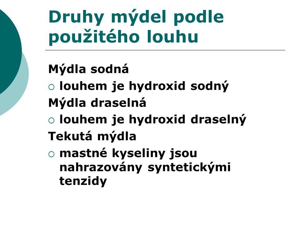 Druhy mýdel podle použitého louhu Mýdla sodná  louhem je hydroxid sodný Mýdla draselná  louhem je hydroxid draselný Tekutá mýdla  mastné kyseliny jsou nahrazovány syntetickými tenzidy