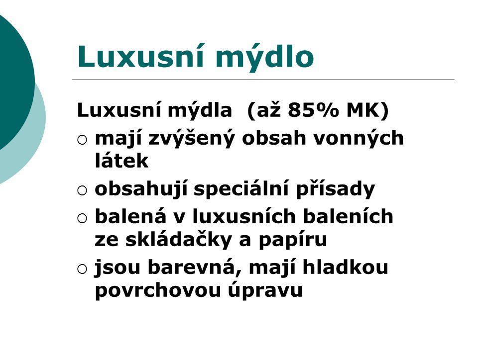 Luxusní mýdlo Luxusní mýdla (až 85% MK)  mají zvýšený obsah vonných látek  obsahují speciální přísady  balená v luxusních baleních ze skládačky a papíru  jsou barevná, mají hladkou povrchovou úpravu