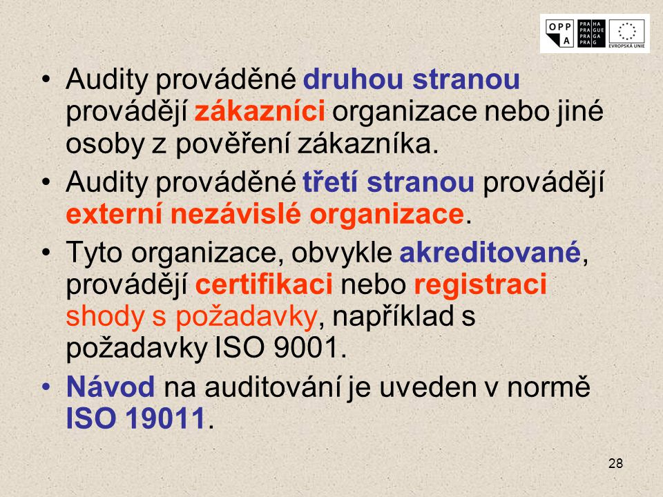 28 Audity prováděné druhou stranou provádějí zákazníci organizace nebo jiné osoby z pověření zákazníka. Audity prováděné třetí stranou provádějí exter