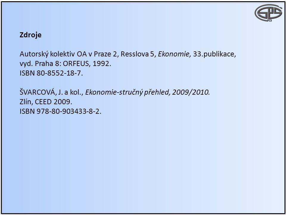 Zdroje Autorský kolektiv OA v Praze 2, Resslova 5, Ekonomie, 33.publikace, vyd. Praha 8: ORFEUS, 1992. ISBN 80-8552-18-7. ŠVARCOVÁ, J. a kol., Ekonomi
