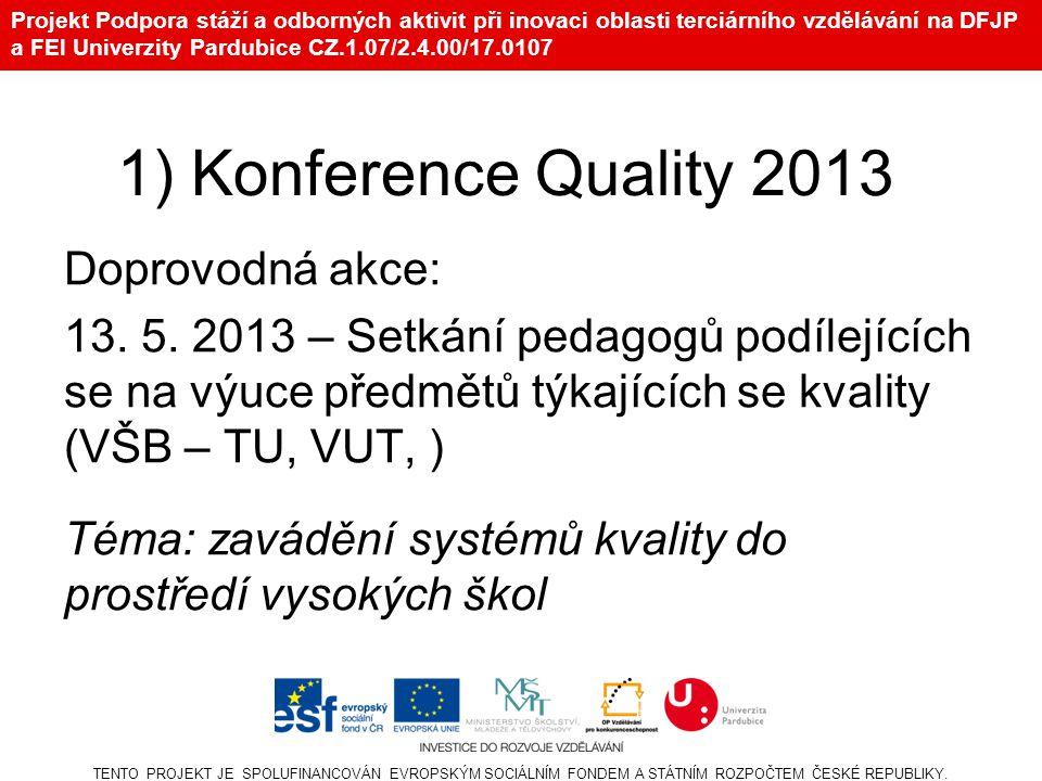 Projekt Podpora stáží a odborných aktivit při inovaci oblasti terciárního vzdělávání na DFJP a FEI Univerzity Pardubice CZ.1.07/2.4.00/17.0107 1) Konference Quality 2013 Doprovodná akce: 13.