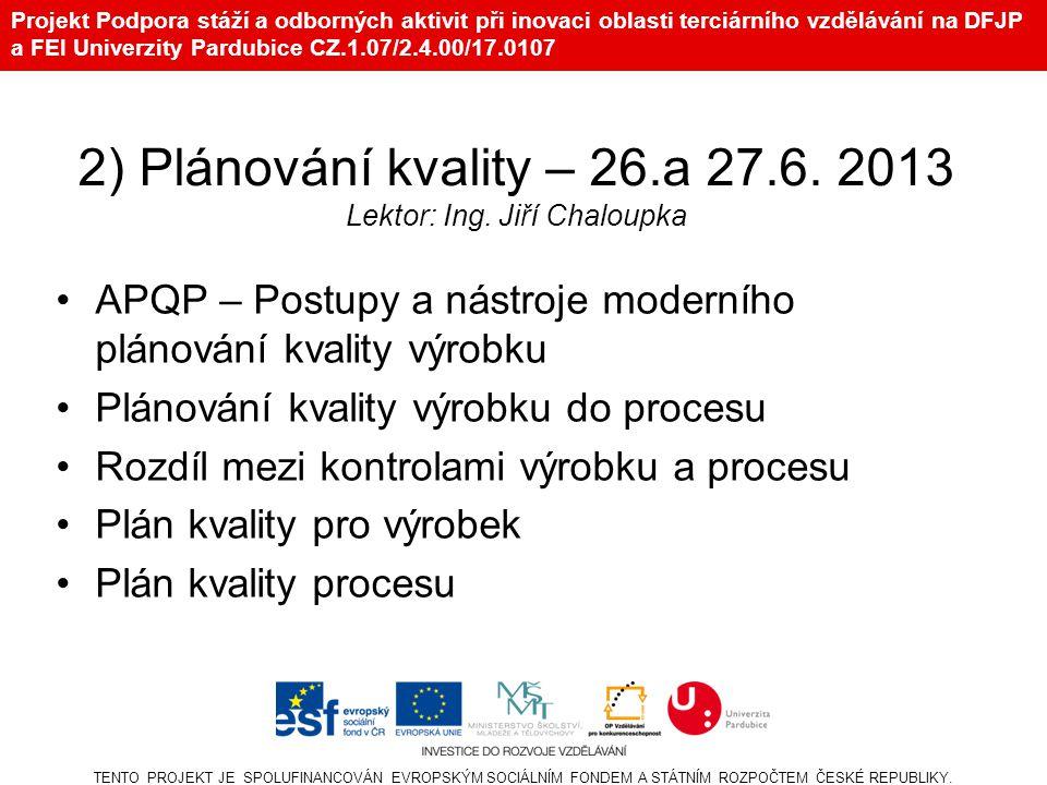 Projekt Podpora stáží a odborných aktivit při inovaci oblasti terciárního vzdělávání na DFJP a FEI Univerzity Pardubice CZ.1.07/2.4.00/17.0107 2) Plánování kvality – 26.a 27.6.
