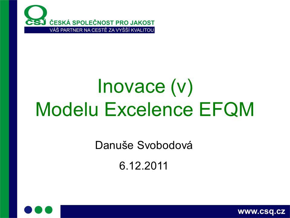 Inovace (v) Modelu Excelence EFQM Danuše Svobodová 6.12.2011