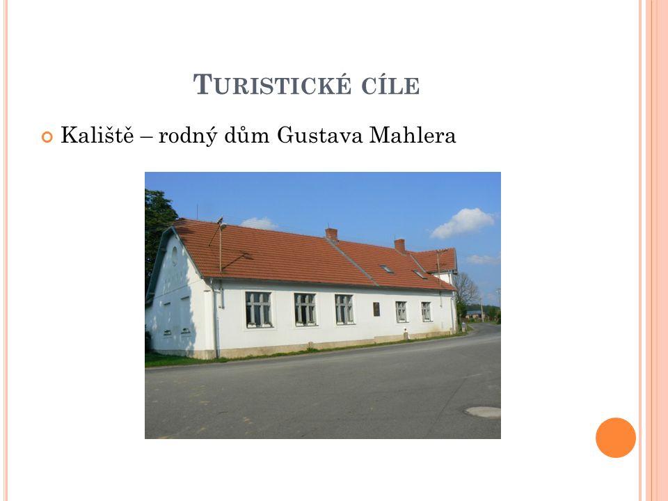 T URISTICKÉ CÍLE Kaliště – rodný dům Gustava Mahlera