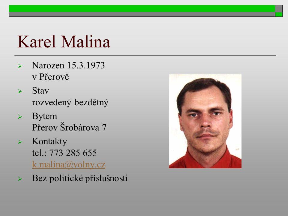 Karel Malina  Narozen 15.3.1973 v Přerově  Stav rozvedený bezdětný  Bytem Přerov Šrobárova 7  Kontakty tel.: 773 285 655 k.malina@volny.cz k.malin