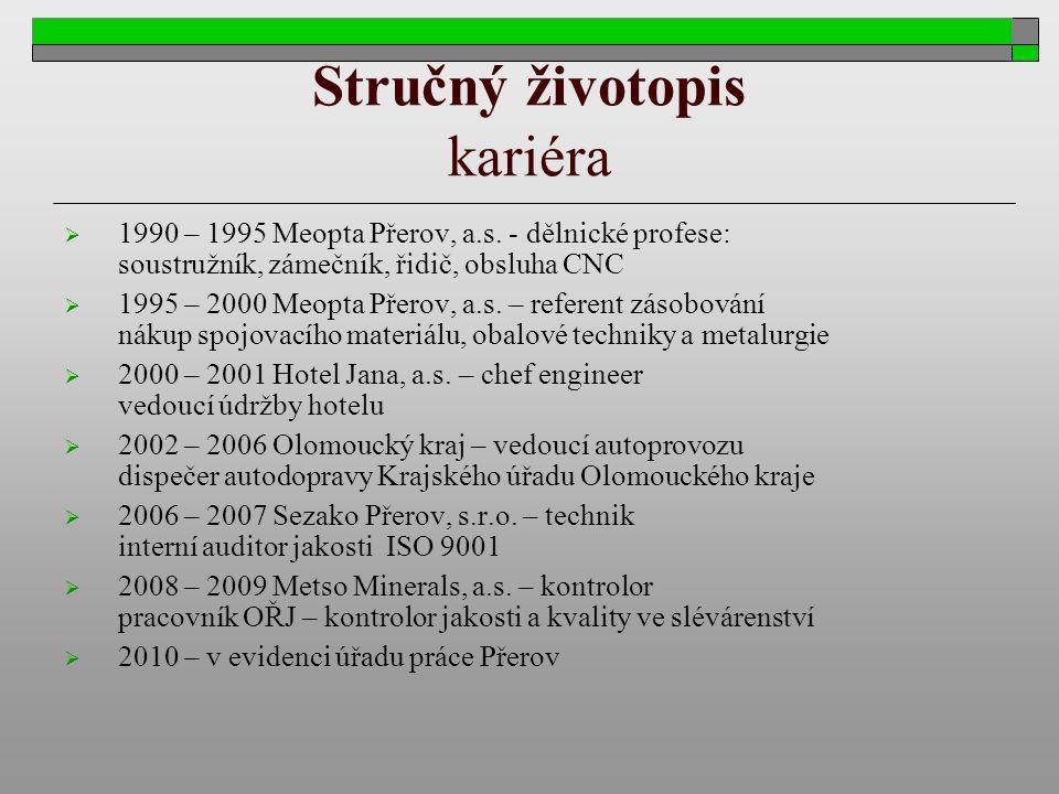 Stručný životopis kariéra  1990 – 1995 Meopta Přerov, a.s. - dělnické profese: soustružník, zámečník, řidič, obsluha CNC  1995 – 2000 Meopta Přerov,