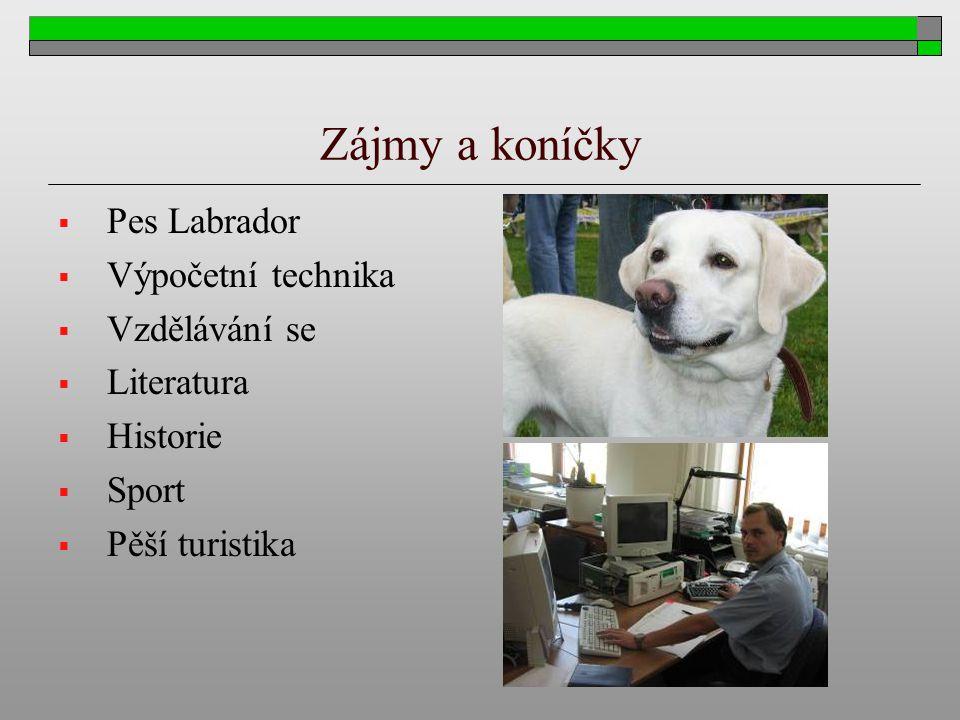 Zájmy a koníčky  Pes Labrador  Výpočetní technika  Vzdělávání se  Literatura  Historie  Sport  Pěší turistika
