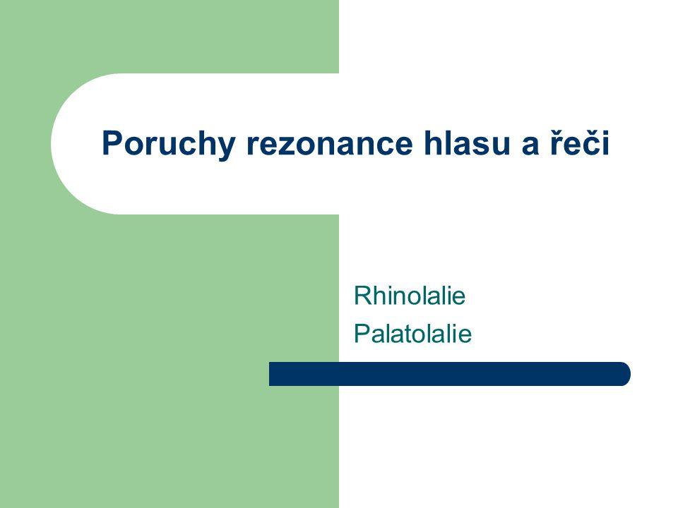Poruchy rezonance hlasu a řeči Rhinolalie Palatolalie