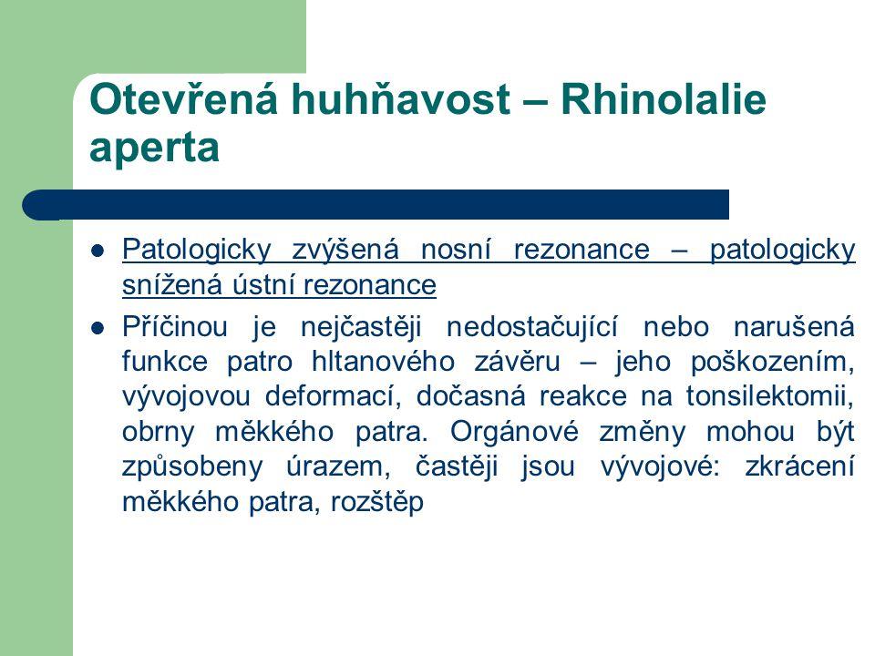 Otevřená huhňavost – Rhinolalie aperta Patologicky zvýšená nosní rezonance – patologicky snížená ústní rezonance Příčinou je nejčastěji nedostačující