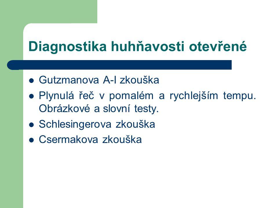 Diagnostika huhňavosti otevřené Gutzmanova A-I zkouška Plynulá řeč v pomalém a rychlejším tempu. Obrázkové a slovní testy. Schlesingerova zkouška Cser