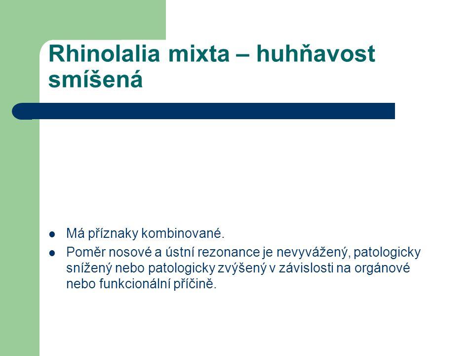 Rhinolalia mixta – huhňavost smíšená Má příznaky kombinované. Poměr nosové a ústní rezonance je nevyvážený, patologicky snížený nebo patologicky zvýše
