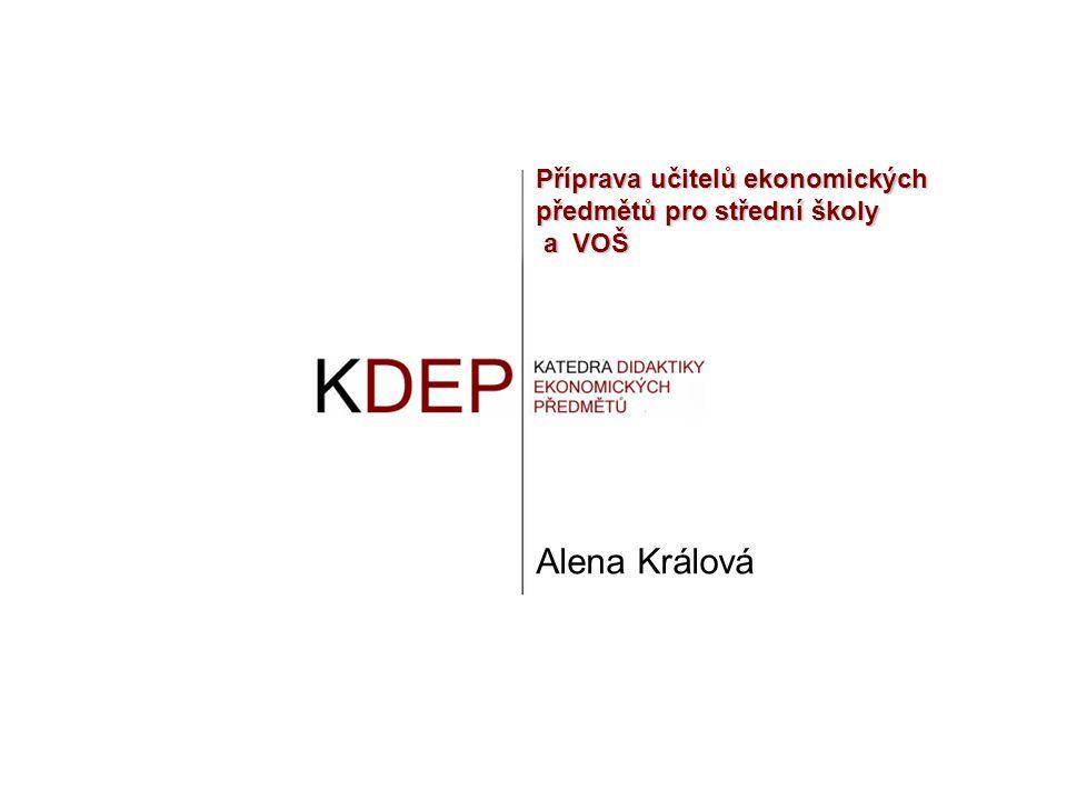 Příprava učitelů ekonomických předmětů pro střední školy a VOŠ Alena Králová