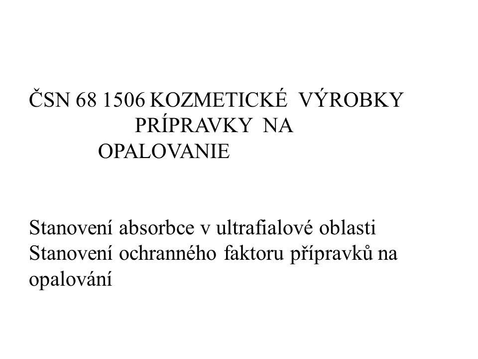 ČSN 68 1506 KOZMETICKÉ VÝROBKY PRÍPRAVKY NA OPALOVANIE Stanovení absorbce v ultrafialové oblasti Stanovení ochranného faktoru přípravků na opalování