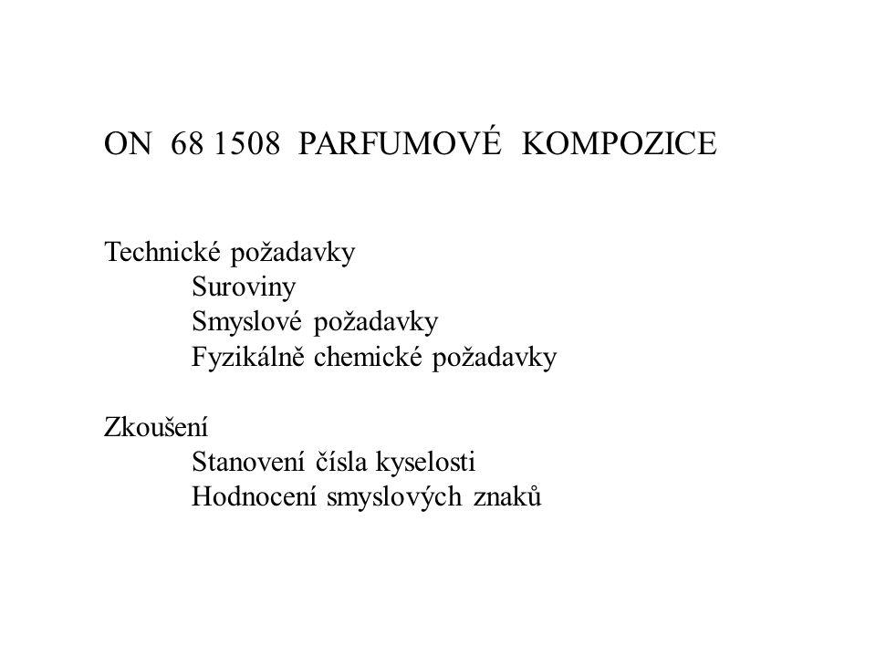ON 68 1508 PARFUMOVÉ KOMPOZICE Technické požadavky Suroviny Smyslové požadavky Fyzikálně chemické požadavky Zkoušení Stanovení čísla kyselosti Hodnoce