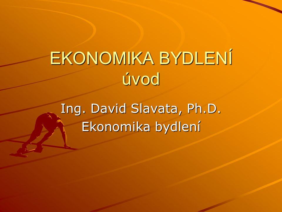 EKONOMIKA BYDLENÍ úvod Ing. David Slavata, Ph.D. Ekonomika bydlení