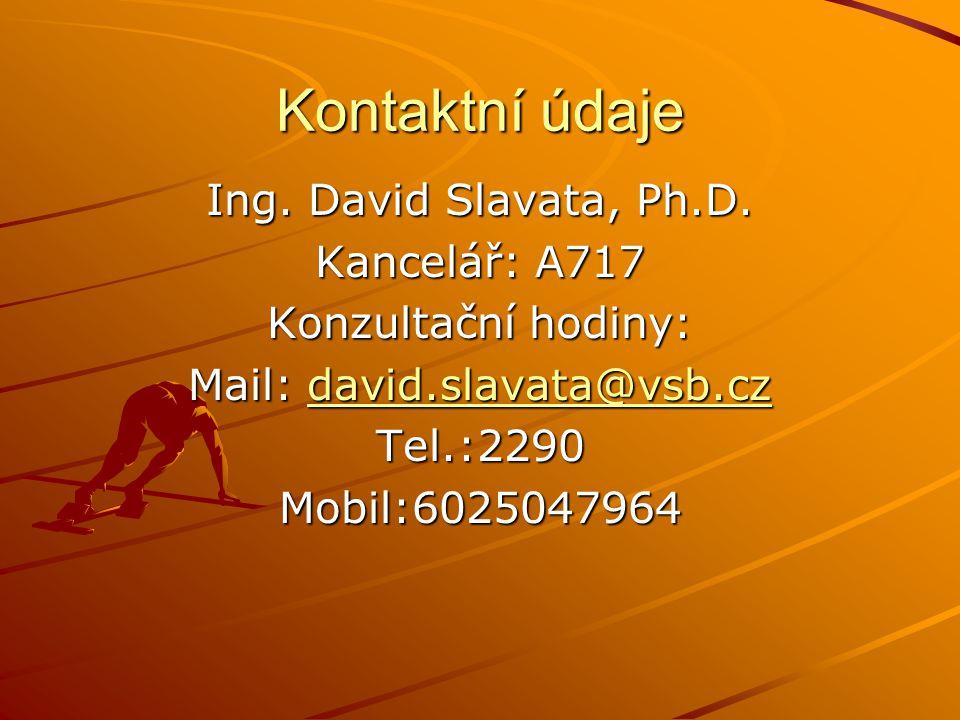 Kontaktní údaje Ing. David Slavata, Ph.D. Kancelář: A717 Konzultační hodiny: Mail: david.slavata@vsb.cz david.slavata@vsb.czdavid.slavata@vsb.cz Tel.: