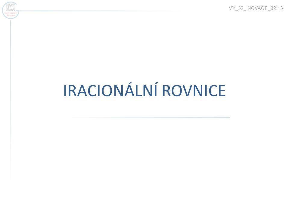 Iracionální rovnice jsou rovnice s neznámou pod odmocninou.