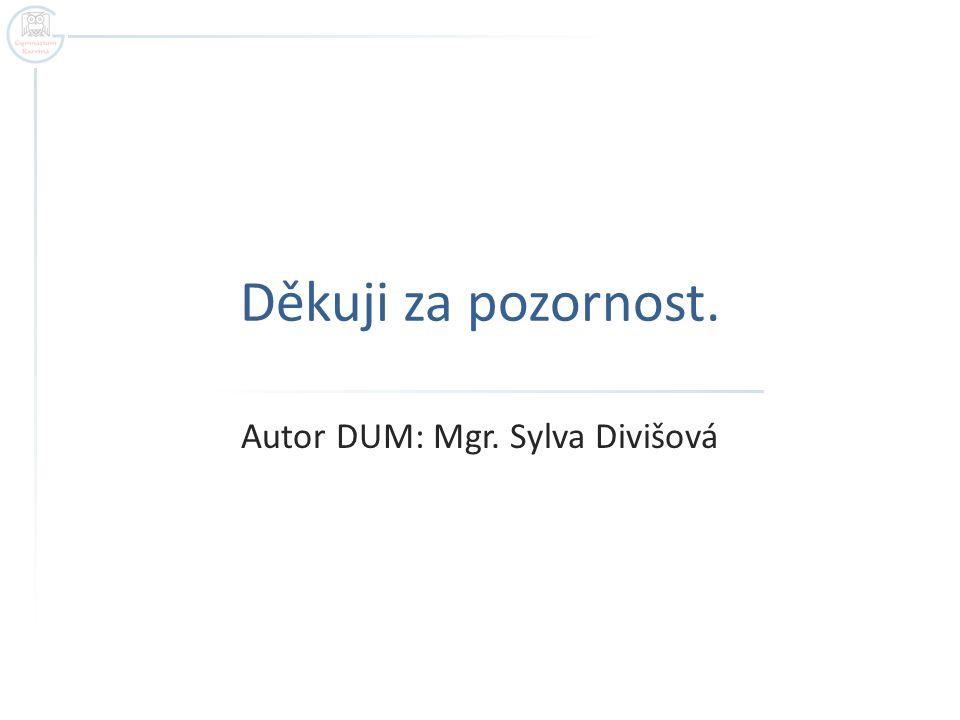 Děkuji za pozornost. Autor DUM: Mgr. Sylva Divišová