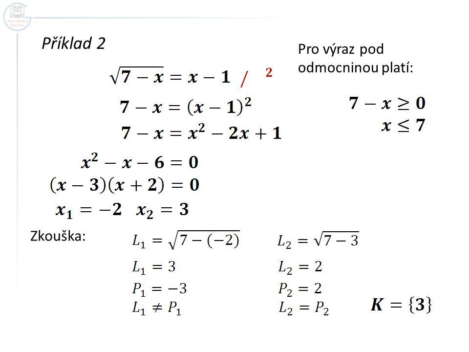 Obsahuje-li rovnice dvě odmocniny, vhodně je rozdělíme na obě strany rovnice a umocníme.