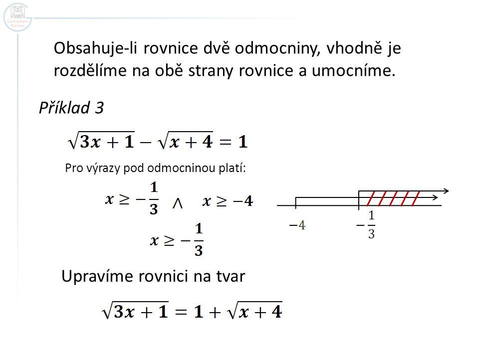 Obsahuje-li rovnice dvě odmocniny, vhodně je rozdělíme na obě strany rovnice a umocníme. Příklad 3 Pro výrazy pod odmocninou platí: Upravíme rovnici n
