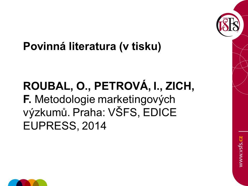 Povinná literatura (v tisku) ROUBAL, O., PETROVÁ, I., ZICH, F.