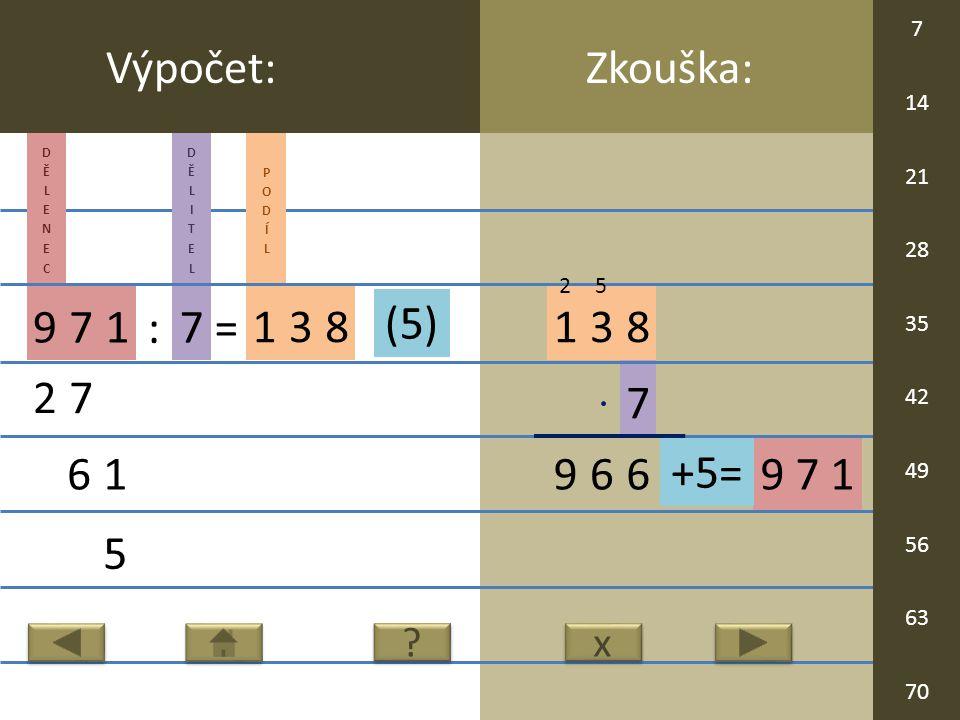 9 7 1 7 138 96 Zkouška:Výpočet: 971 : 7 = 138 27 61 5 6 x x .