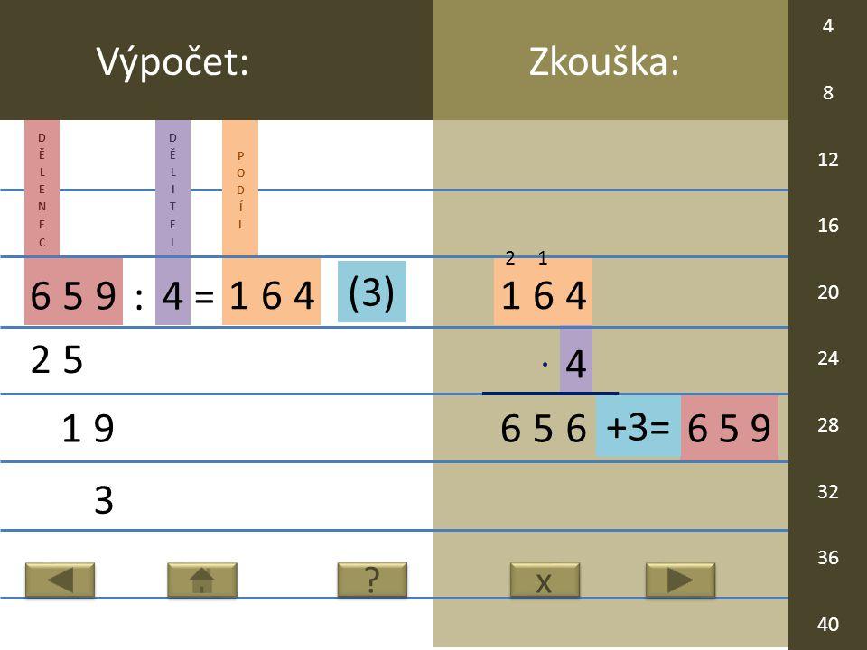 6 5 9 4 164 65 Zkouška:Výpočet: 659 : 4 = 164 25 19 3 6 x x .