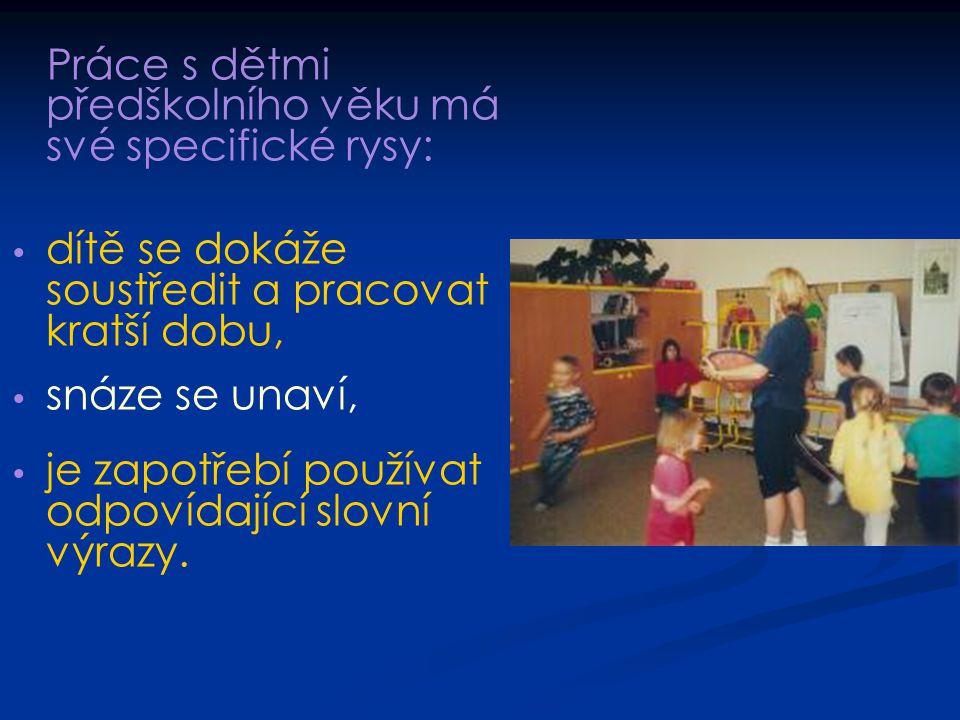 Práce s dětmi předškolního věku má své specifické rysy: dítě se dokáže soustředit a pracovat kratší dobu, snáze se unaví, je zapotřebí používat odpovídající slovní výrazy.