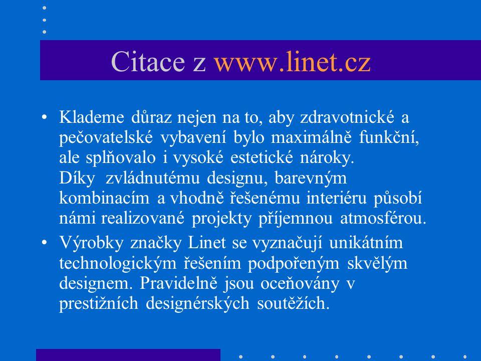 Citace z www.linet.cz Klademe důraz nejen na to, aby zdravotnické a pečovatelské vybavení bylo maximálně funkční, ale splňovalo i vysoké estetické nár