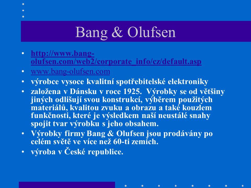 Bang & Olufsen http://www.bang- olufsen.com/web2/corporate_info/cz/default.asphttp://www.bang- olufsen.com/web2/corporate_info/cz/default.asp www.bang