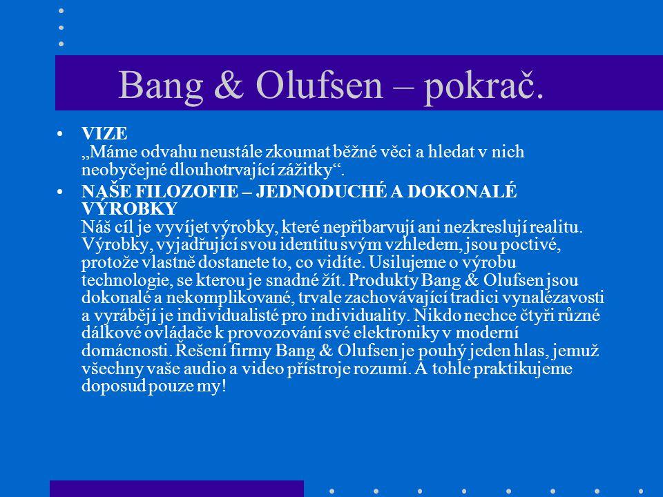 """Bang & Olufsen – pokrač. VIZE """"Máme odvahu neustále zkoumat běžné věci a hledat v nich neobyčejné dlouhotrvající zážitky"""". NAŠE FILOZOFIE – JEDNODUCHÉ"""