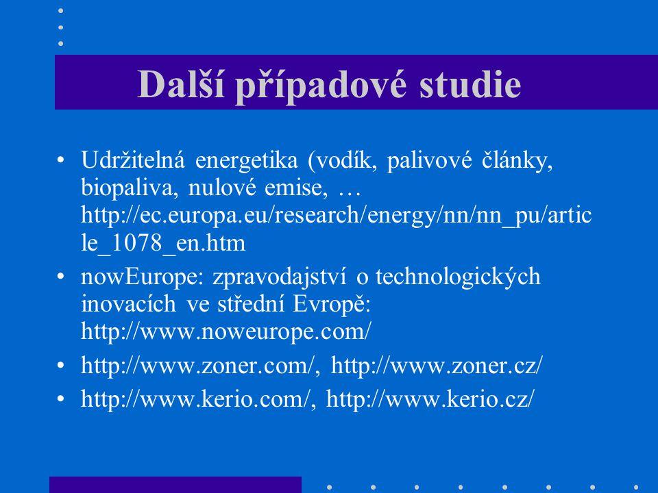 Další případové studie Udržitelná energetika (vodík, palivové články, biopaliva, nulové emise, … http://ec.europa.eu/research/energy/nn/nn_pu/artic le
