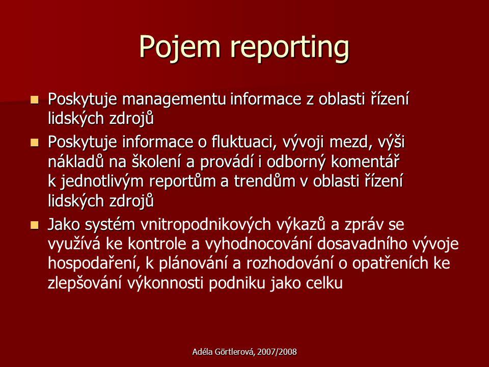 Adéla Görtlerová, 2007/2008 Pojem reporting Poskytuje managementu informace z oblasti řízení lidských zdrojů Poskytuje managementu informace z oblasti