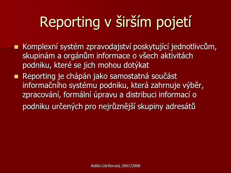 Adéla Görtlerová, 2007/2008 Reporting v širším pojetí Komplexní systém zpravodajství poskytující jednotlivcům, skupinám a orgánům informace o všech ak