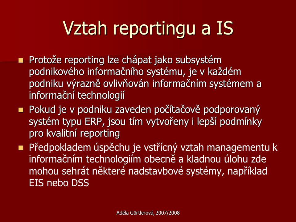 Adéla Görtlerová, 2007/2008 Vztah reportingu a IS Protože reporting lze chápat jako subsystém podnikového informačního systému, je v každém podniku vý