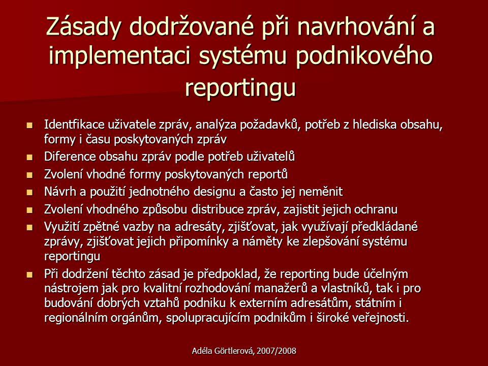Adéla Görtlerová, 2007/2008 Zásady dodržované při navrhování a implementaci systému podnikového reportingu Identfikace uživatele zpráv, analýza požada