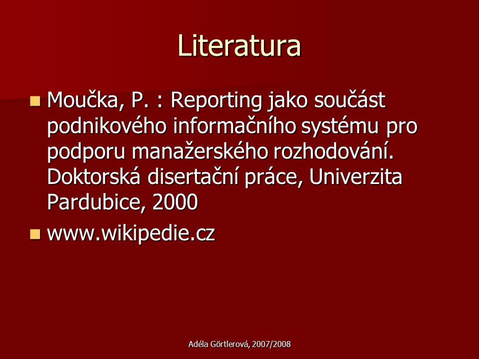 Adéla Görtlerová, 2007/2008 Literatura Moučka, P. : Reporting jako součást podnikového informačního systému pro podporu manažerského rozhodování. Dokt