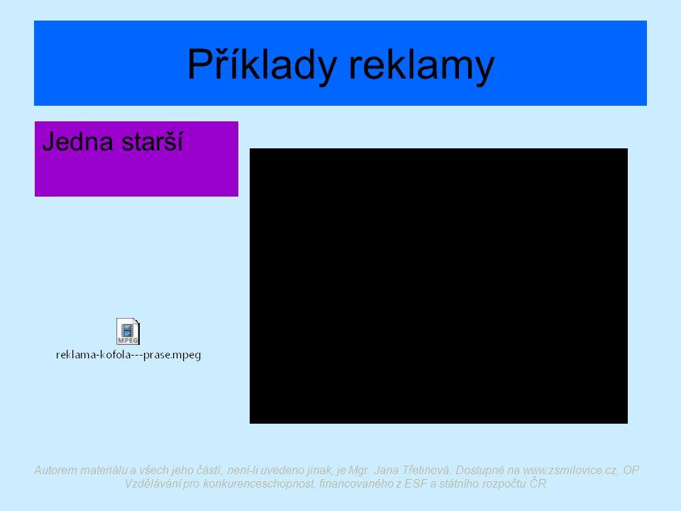 Příklady reklamy Jedna starší Autorem materiálu a všech jeho částí, není-li uvedeno jinak, je Mgr. Jana Třetinová. Dostupné na www.zsmilovice.cz, OP V