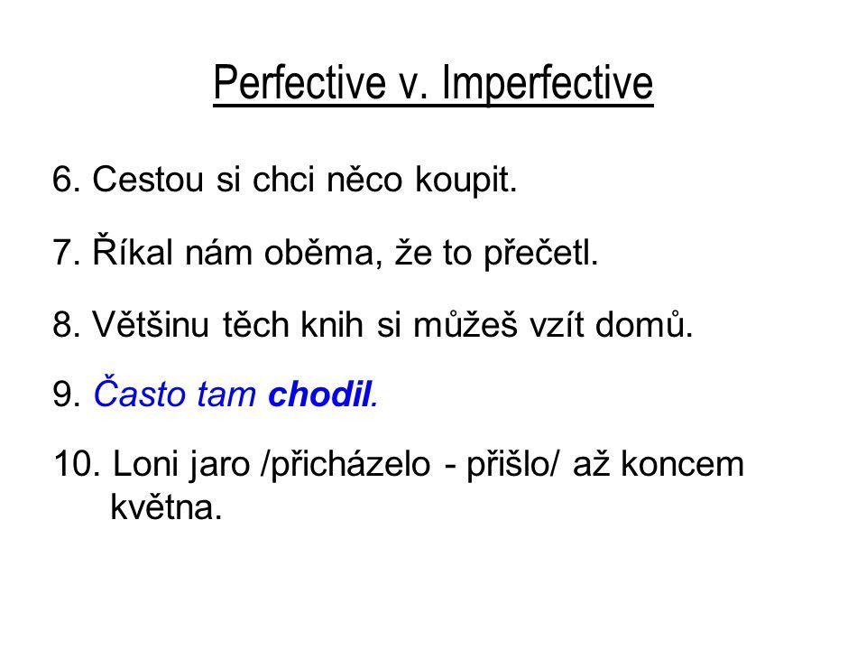 Perfective v. Imperfective 6. Cestou si chci něco koupit.