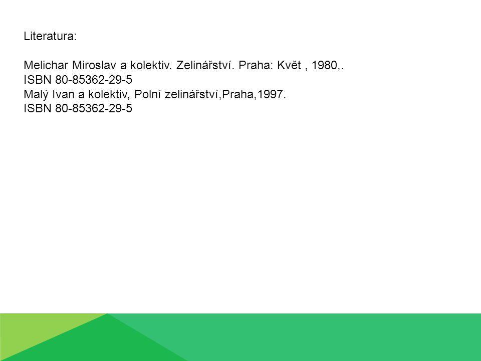 Literatura: Melichar Miroslav a kolektiv. Zelinářství. Praha: Květ, 1980,. ISBN 80-85362-29-5 Malý Ivan a kolektiv, Polní zelinářství,Praha,1997. ISBN