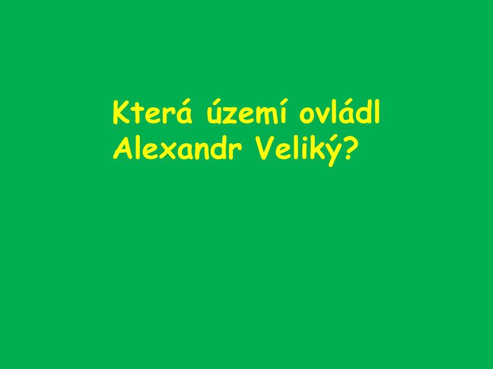 Která území ovládl Alexandr Veliký