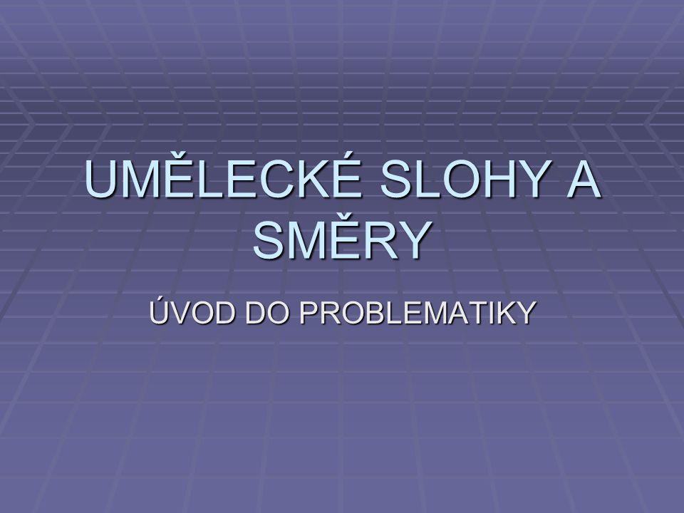 UMĚLECKÉ SLOHY A SMĚRY ÚVOD DO PROBLEMATIKY