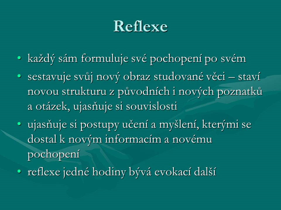 Reflexe každý sám formuluje své pochopení po svémkaždý sám formuluje své pochopení po svém sestavuje svůj nový obraz studované věci – staví novou stru