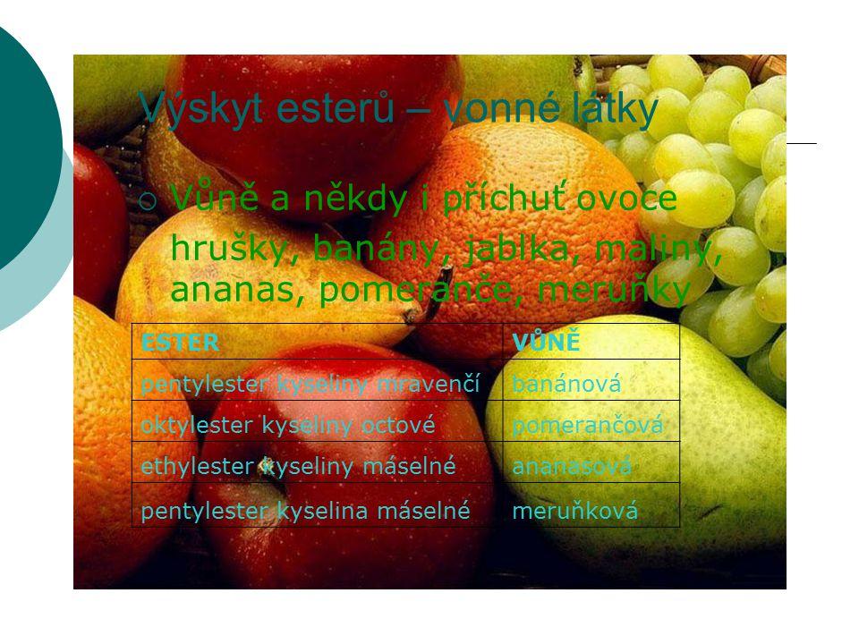 Výskyt esterů – vonné látky  Vůně a někdy i příchuť ovoce hrušky, banány, jablka, maliny, ananas, pomeranče, meruňky ESTERVŮNĚ pentylester kyseliny m