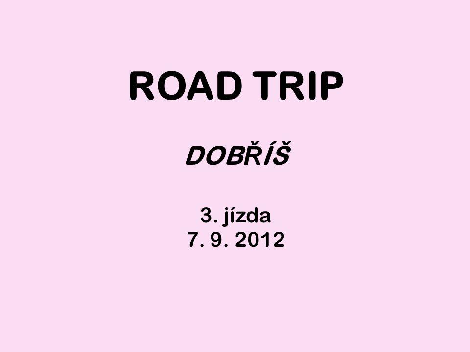 ROAD TRIP DOB Ř ÍŠ 3. jízda 7. 9. 2012