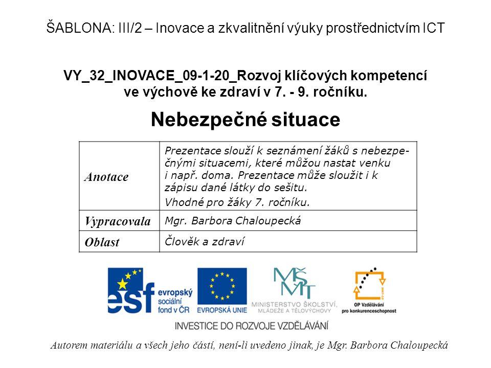 VY_32_INOVACE_09-1-20_Rozvoj klíčových kompetencí ve výchově ke zdraví v 7. - 9. ročníku. Nebezpečné situace Autorem materiálu a všech jeho částí, nen