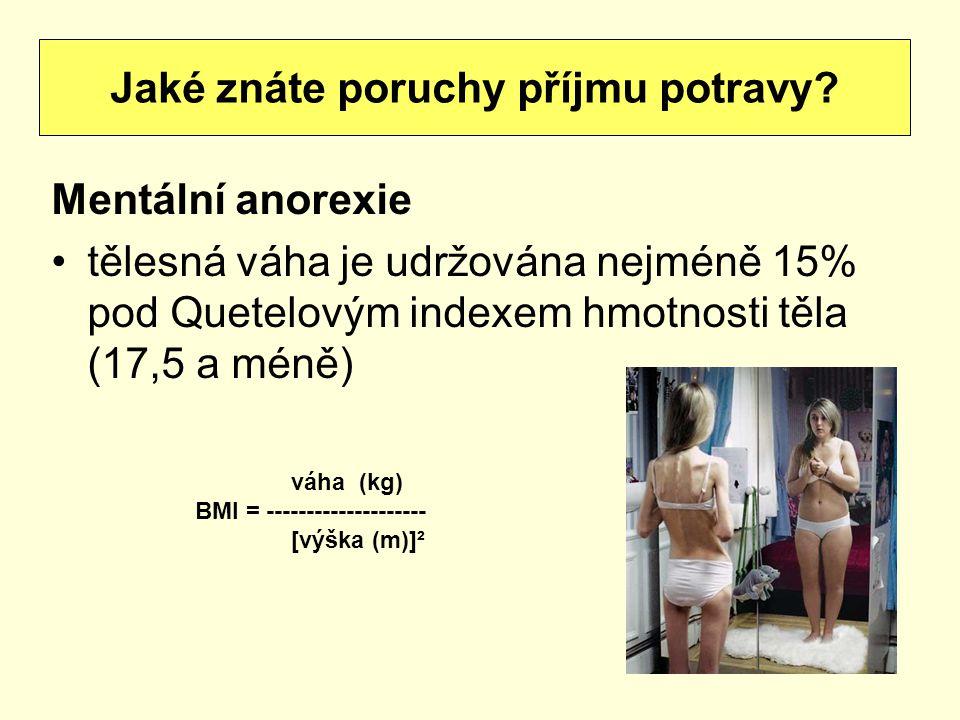 Mentální anorexie tělesná váha je udržována nejméně 15% pod Quetelovým indexem hmotnosti těla (17,5 a méně) Jaké znáte poruchy příjmu potravy? váha (k