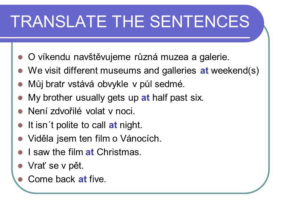 TRANSLATE THE SENTENCES O víkendu navštěvujeme různá muzea a galerie. We visit different museums and galleries at weekend(s) Můj bratr vstává obvykle
